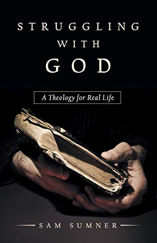 Compare Textbook Prices for Struggling with God: A Theology for Real Life  ISBN 9781973691259 by Sumner, Sam