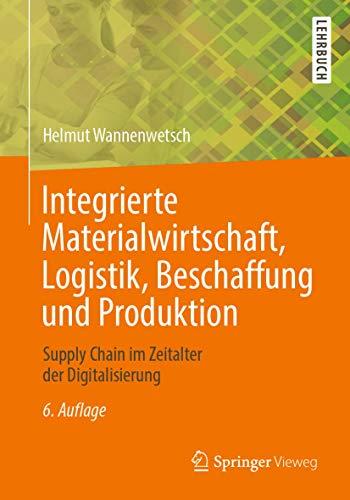 Integrierte Materialwirtschaft, Logistik, Beschaffung und Produktion: Supply Chain im Zeitalter der Digitalisierung