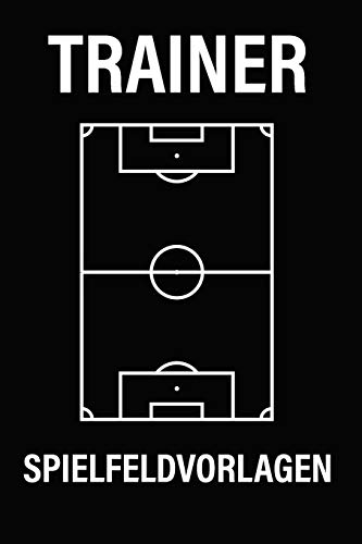 Trainer Spielfeldvorlagen: Notizbuch und Taktikbuch für Fußballtrainer mit Spielfeldvorlagen (15,2 x 22,9 cm)