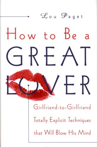 How to Be a Great Lover: Girlfriend-to-Girlfriend Totally Explicit Techniques That Will Blow His Mind (English Edition)