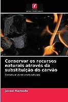 Conservar os recursos naturais através da substituição do carvão: Conservar os recursos naturais