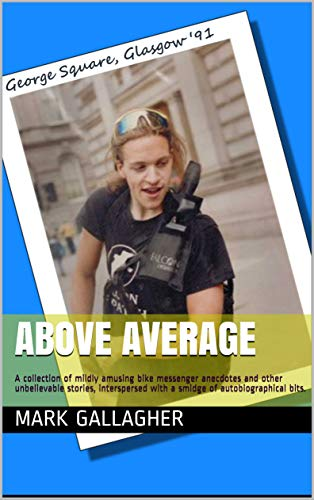 Above Average: A collection of mildly amusing bike messenger anecdotes and other unbelievable stories, interspersed with a smidge of autobiographical bits. (English Edition)