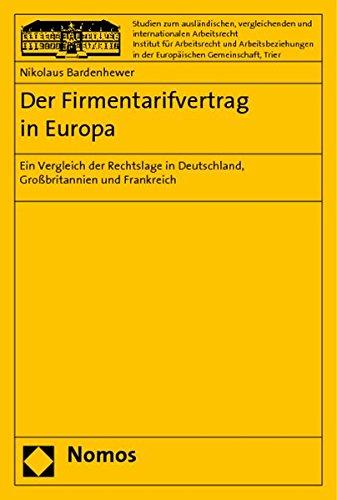 Der Firmentarifvertrag in Europa: Ein Vergleich der Rechtslage in Deutschland, Großbritannien und Frankreich: Ein Vergleich der Rechtslagen in ... Und Internationalen Arbeitsrecht, Band 21)
