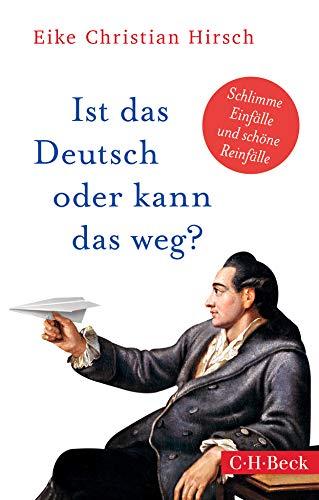 Ist das Deutsch oder kann das weg?: Schlimme Einfälle und schöne Reinfälle