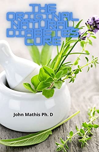 The Original Natural Diabetes Cure: Approved Herb And Natural Treatment For Diabetes (English Edition)