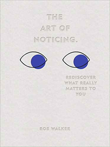 The Art of Noticing: Rediscover What Really Matters to You (English Edition)