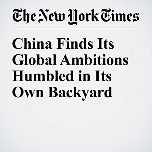 China Finds Its Global Ambitions Humbled in Its Own Backyard cover art