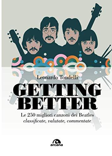GETTING BETTER Le 250 migliori canzoni dei Beatles classificate, valutate, commentate