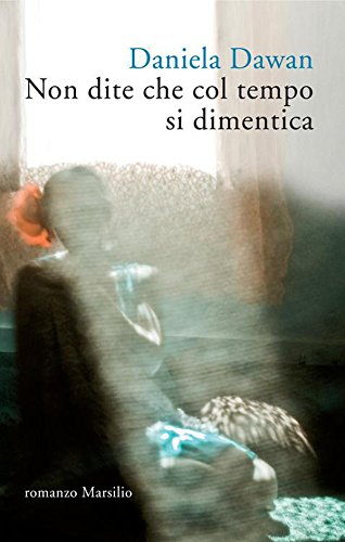 Non dite che col tempo si dimentica (Romanzi e racconti) (Italian Edition)