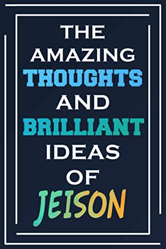 The Amazing Thoughts And Brilliant Ideas Of Jeison: Blank Lined Notebook | Personalized Name Gifts