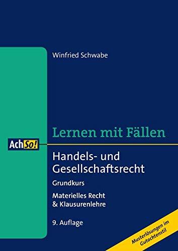 Handels- und Gesellschaftsrecht Grundkurs: Materielles Recht & Klausurenlehre Musterlösungen im Gutachtenstil (AchSo! Lernen mit Fällen)