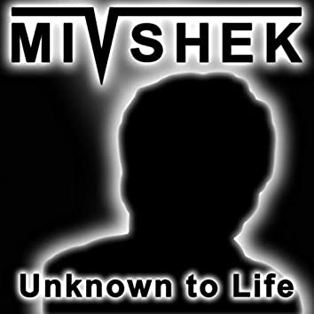 Unknown to Life