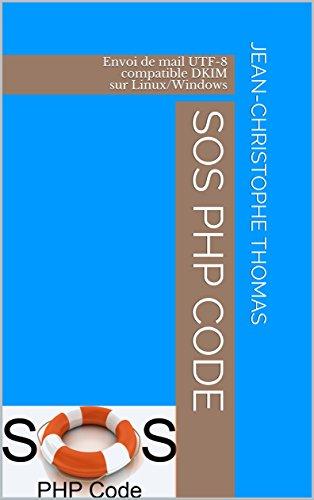 SOS PHP Code: Envoi de mail UTF-8 COMPATIBLE DKIM SUR LINUX/WINDOWS (Série PHP t. 1) (French Edition)
