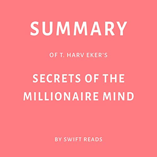 Summary of T. Harv Eker's Secrets of the Millionaire Mind by Swift Reads                   By:                                                                                                                                 Swift Reads                               Narrated by:                                                                                                                                 Natalie Gray                      Length: 25 mins     Not rated yet     Overall 0.0