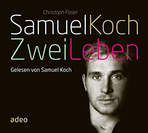 Samuel Koch - Zwei Leben (Hörbuch): Gelesen von Samuel Koch