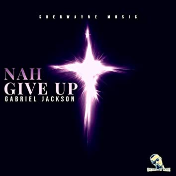 Nah Give Up