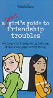 A Smart Girls Guide to Friendship Troubles: Dealing With Fights, Being Left Out & the Whole Popularity Thing (American Girl Library)