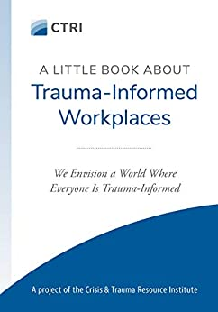 A Little Book About Trauma-Informed Workplaces by [Nathan Gerbrandt, Randy Grieser, Vicki Enns]