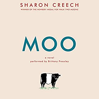 Moo     A Novel              By:                                                                                                                                 Sharon Creech                               Narrated by:                                                                                                                                 Brittany Pressley                      Length: 2 hrs and 19 mins     79 ratings     Overall 4.4