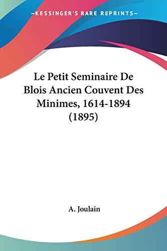 Le Petit Seminaire De Blois Ancien Couvent Des Minimes, 1614-1894 (1895)