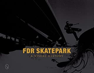 FDR Skatepark: A Visual History