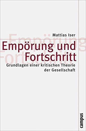 Empörung und Fortschritt: Grundlagen einer kritischen Theorie der Gesellschaft (Theorie und Gesellschaft, 64)