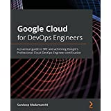Google Cloud for DevOps Engineers: A practical guide to SRE and achieving Google's Professional Cloud DevOps Engineer certification