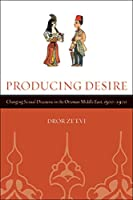 Producing Desire (Studies on the History of Society And Culture)