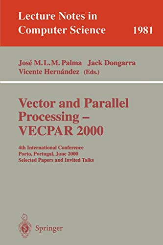 Vector and Parallel Processing - VECPAR 2000: 4th International Conference, Porto, Portugal, June 21-23, 2000, Selected Papers and Invited Talks: 1981 (Lecture Notes in Computer Science)