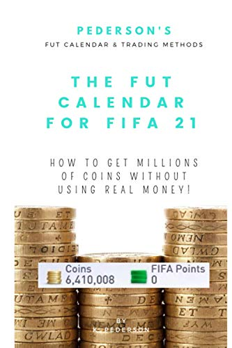 THE FUT CALENDAR FOR FIFA 21: How to get millions of coins without using real money or FIFA points!