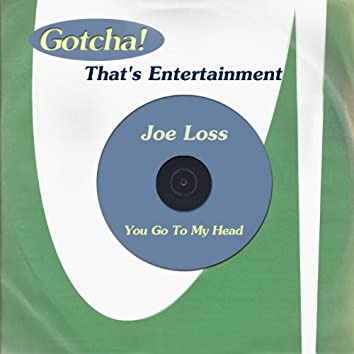 You Go to My Head (That's Entertainment)