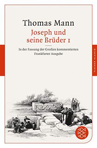 Joseph und seine Brüder I: In der Fassung der Großen kommentierten Frankfurter Ausgabe (Fischer Klassik)