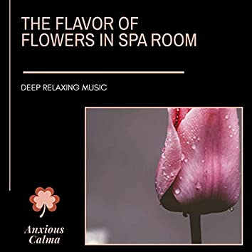 The Flavor Of Flowers In Spa Room - Deep Relaxing Music