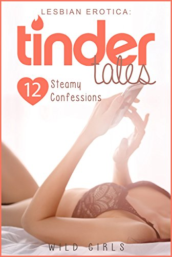 Tinder Tales: 12 Steamy Lesbian Sex Confession Stories from Tinder Girls (Lesbian Books)