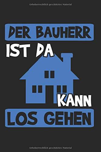 Der Bauherr Ist Da Kann Los Gehen: Bauherr & Häuslebauer Notizbuch 6'x9' Liniert Geschenk für Hausbau & Haus