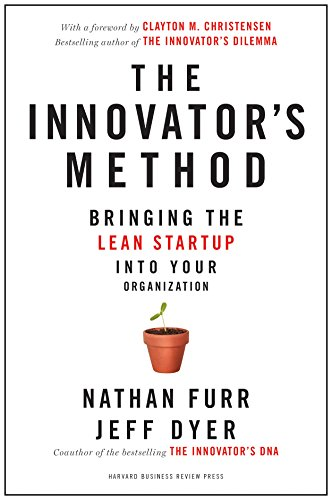 Innovator's Method: Bringing the Lean Start-up into Your Organization