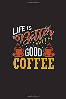 Life Is Better With Good Coffee: Lined Blank Notebook Journal With Funny Coffee And Sassy Sayings On Cover, Great Java Gifts For Coworkers And Employees