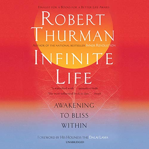 Infinite Life     Awakening to Bliss Within              By:                                                                                                                                 Robert Thurman,                                                                                        His Holiness The Dalai Lama - foreword by                               Narrated by:                                                                                                                                 Robert Thurman                      Length: 11 hrs     Not rated yet     Overall 0.0