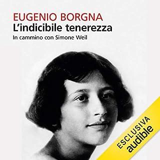 L'indicibile tenerezza     In cammino con Simone Weil              Di:                                                                                                                                 Eugenio Borgna                               Letto da:                                                                                                                                 Francesco Cataldo                      Durata:  6 ore e 37 min     1 recensione     Totali 4,0