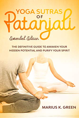 Yoga Sutras of Patanjali: The Definitive Guide to Awaken Your Hidden Potential and Purify Your Spirit – Extended Edition (The Mind Body Spirit Connection Book 2) (English Edition)