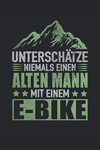 Unterschätze Niemals Alten Mann Mit Einem E-Bike Elektrofahrrad Ebike Radfahren: Notizbuch - Notizheft - Notizblock - Tagebuch - Planer - Liniert - ... - 6 x 9 Zoll (15.24 x 22.86 cm) - 120 Seiten