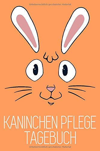 Kaninchen Pflege Tagebuch: Pflegebuch zum Ausfüllen für Kaninchen, Hasen und Zwergkaninchen