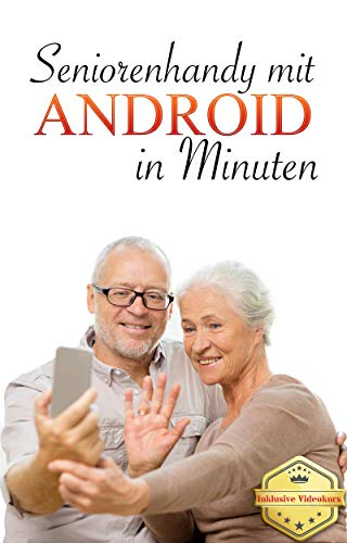 Seniorenhandy mit Android in Minuten: Inklusive Videokurs (German Edition)