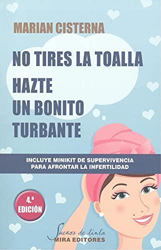 NO TIRES LA TOALLA: HAZTE UN BONITO TURBANTE (4ª EDICION)