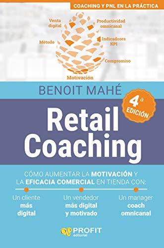 Retail Coaching (4a. edición): Cómo aumentar la motivación y la eficacia comercial en tienda
