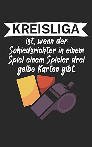 Kreisliga ist wenn der Schiedsrichter in einem Spiel einem Spieler drei gelbe Karten gibt: Fußball Notizbuch für Kreisliga-Spieler und Fans mit Spruch. 120 Seiten Liniert. Perfektes Geschenk.