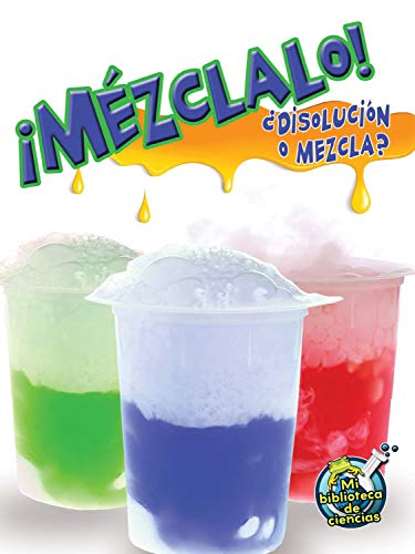 Mézclalo! Disolución O Mezcla?: Mix It Up! Solution or Mixture