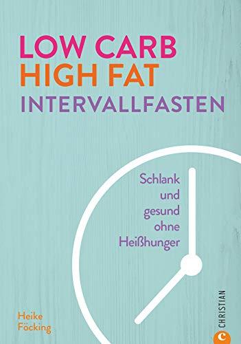 Low Carb High Fat Intervallfasten: Schlank und Gesund ohne Heißhunger