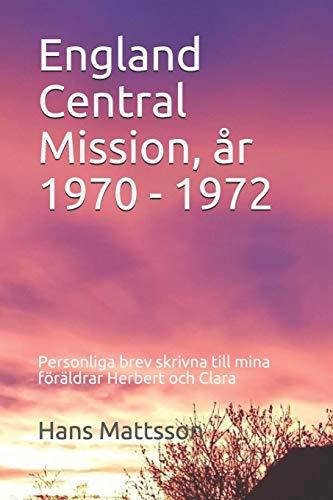 England Central Mission, år 1970 - 1972: Personliga brev skrivna till mina föräldrar Herbert och Clara under missionsåren