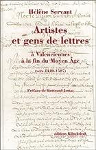 Artistes Et Gens de Lettres a Valenciennes a la Fin Du Moyen Age (Vers 1440-1507) (Cahiers D'Histoire Du Livre) (French Edition)